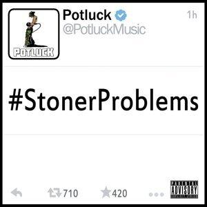 #stonerproblems