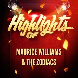 Highlights of Maurice Williams & The Zodiacs