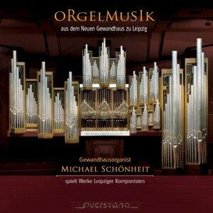 Orgelmusik aus dem Neuen Gewandhaus zu Leipzig - Gewandhausorganist Michael Schönheit spielt Werke Leipziger Komponisten, Vol. 1