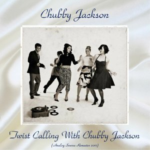Twist Calling with Chubby Jackson - Analog Source Remaster 2017