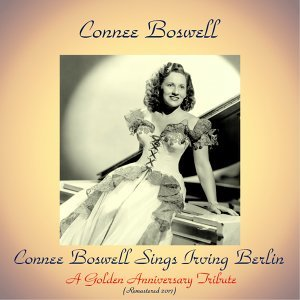Connee Boswell Sings Irving Berlin - A Golden Anniversary Tribute - Remastered 2017