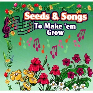 Seeds & Songs to Make 'em Grow