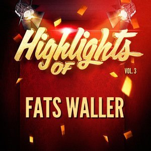 Highlights of Fats Waller, Vol. 3
