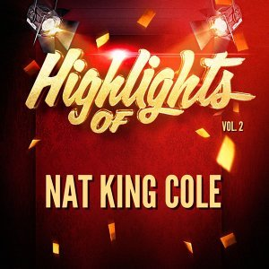 Highlights of Nat King Cole, Vol. 2