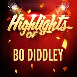 Highlights of Bo Diddley