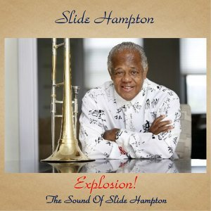 Explosion! The Sound of Slide Hampton - Remastered 2017