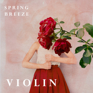 春氛.小提琴浪漫選輯 (Spring Breeze Violin)