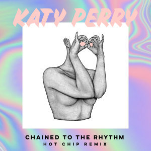 Chained To The Rhythm - Hot Chip Remix