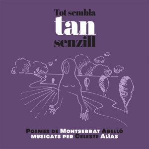 Tot Sembla Tan Senzill (Poemes de Montserrat Abelló Musicats Per Celeste Alías)