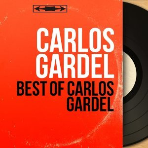 Best Of Carlos Gardel - Mono Version