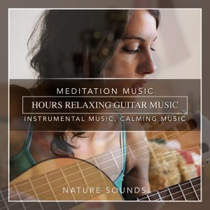 Hours Relaxing Guitar Music, Meditation Music, Instrumental Music, Calming Music, Soft Music