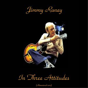 Jimmy Raney in Three Attitudes - Remastered 2017