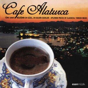 Cafe Alaturca - Türk Sanat Müziğinin En Güzel, En Seçkin Eserleri / Splendid Pieces of Classical Turkish Music