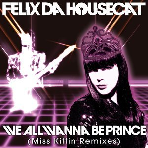 We All Wanna Be Prince (Miss Kittin Remixes)