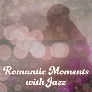 Romantic Moments with Jazz – Instrumental Music, Romantic Jazz, Easy Listening, Music for Dinner, Simple Piano