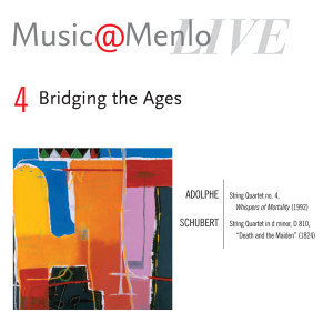 "Music@Menlo Bridging the Ages: Disc 4: Adolphe: String Quartet no. 4, Whispers of Mortality - Schubert: String Quartet in d minor, D 810, ""Death and the Maiden"""