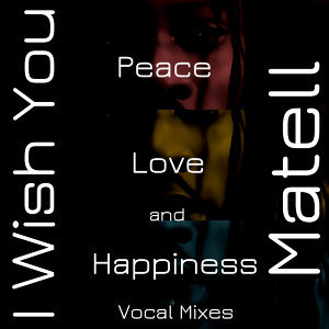 I Wish You Peace, Love and Happiness - Vocal Mixes