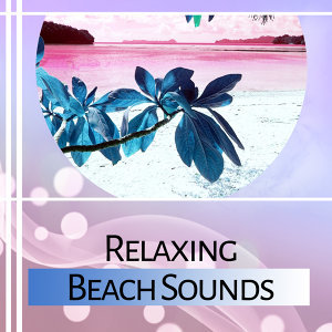 Relaxing Beach Sounds – Calm Down & Relax, Beach Lounge, Chill Out Music, Summer Journey