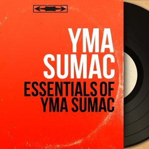 Essentials of Yma Sumac - Mono Version