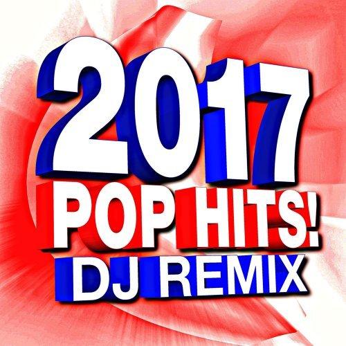 2017 Pop Hits! DJ Remix