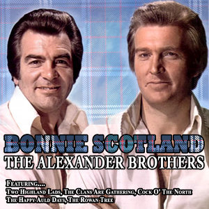 Bonnie Scotland -The Alexander Brothers