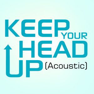 Keep Your Head Up - Acoustic