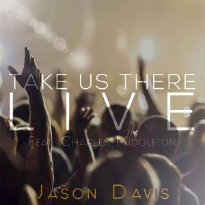 Take Us There (Live) [feat. Charles Middleton]