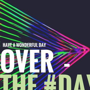 Over the Day (Have a Wonderful Day)