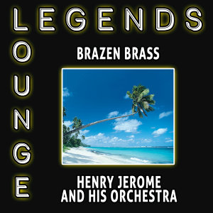 Legends of Lounge - Brazen Brass
