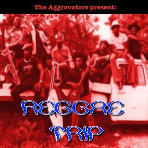 The Aggrovators Present: Reggae Trip