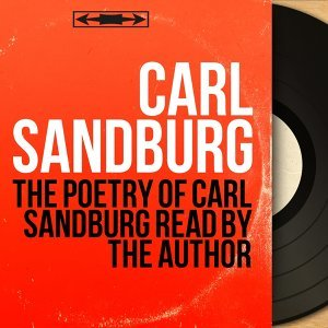 The Poetry of Carl Sandburg Read by the Author - Mono Version