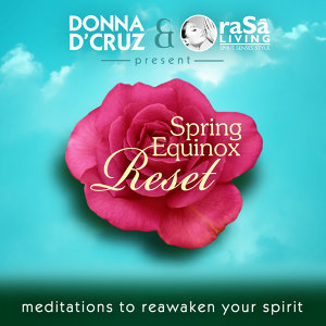 Donna D'Cruz & Rasa Living Present: Spring Equinox Reset - Meditations to Reawaken Your Spirit