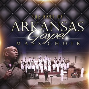 The Best of Arkansas Gospel Mass Choir