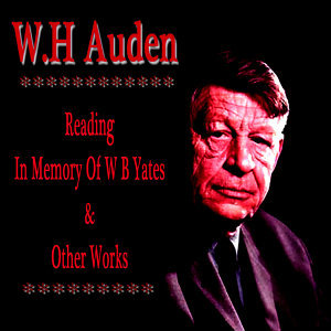 W.H. Auden Reads in Memory of W.B. Yates and Other Works