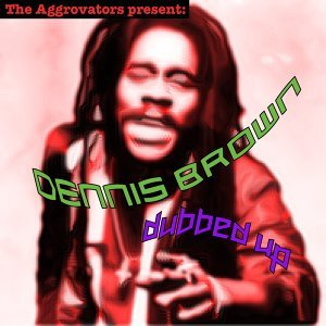 The Aggrovators Present: Dennis Brown Dubbed Up