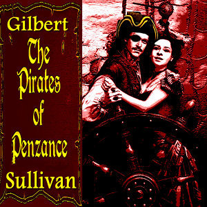 The Pirates of Penzance or the Slave of Duty by Gilbert and Sullivan (Original Score)