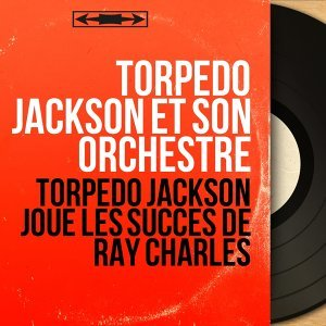 Torpedo Jackson joue les succès de Ray Charles - Mono Version
