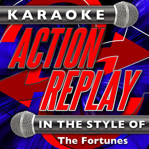 Karaoke Action Replay: In the Style of The Fortunes