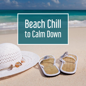 Beach Chill to Calm Down – Hot Sun, Crazy Holiday, Cocktail & Drinks, Summer, Chill Out Music, Relax