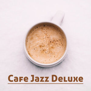 Cafe Jazz Deluxe – Chilled Cafe Jazz Music, Smooth Jazz for Cafe, Restaurant, Instrumental Lounge