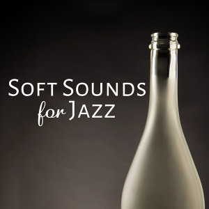 Soft Sounds for Jazz – Relaxing Therapy at Night, Gentle Piano Bar, Cocktails & Drinks, Chilled Jazz, Dinner with Friends, Smooth Jazz