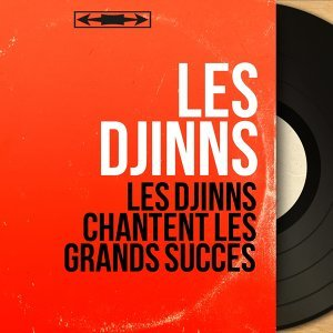 Les Djinns chantent les grands succés - Mono Version