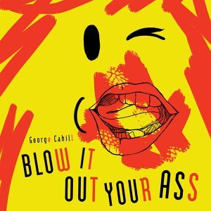 Blow It out Your Ass