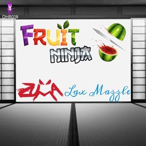 Fruit Ninja (Zuma & Lax Mazzle Remix)