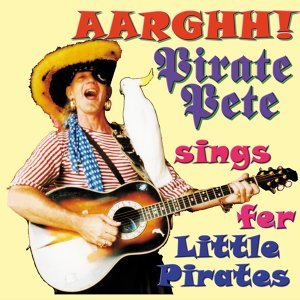 Aarghh! Pirate Pete Sings Fer Little Pirates