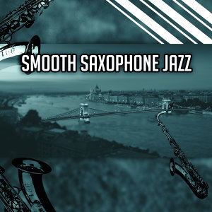 Smooth Saxophone Jazz – Relaxing Note, Moody Jazz, Stress Relief, Easy Listening