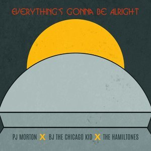 Everything's Gonna Be Alright (feat. BJ the Chicago Kid & The Hamiltones)