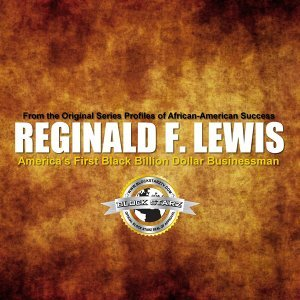 Reginald F. Lewis: America's First Black Billion Dollar Businessman