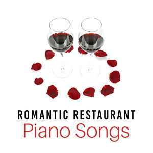 Romantic Restaurant Piano Songs – Soothing Sounds for Romantic Dinner, Candle Light Jazz, Moonlight Music