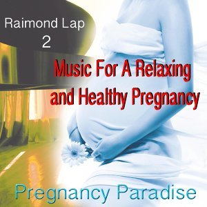 Pregnancy Paradise 2: Music for a Relaxing and Healthy Pregnancy